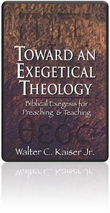 Toward an Exegetical Theology by Walter C. Kaiser Jr.
